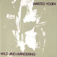 Wasted Youth - Wild and wandering front cover